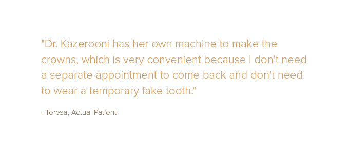 Quote from actual Dr. Kazerooni patient about CEREC dental crowns in one visit