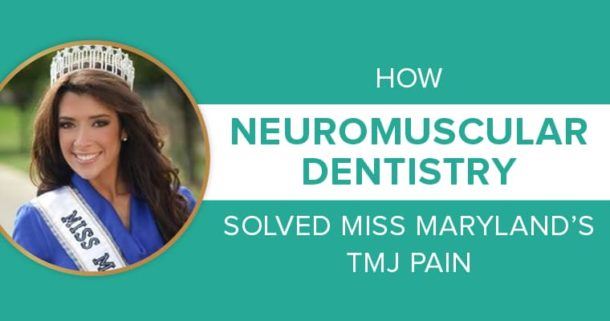 how neuromuscular dentistry solved Miss Maryland's TMJ pain